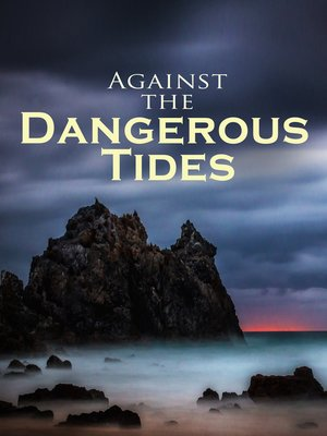 cover image of Against the Dangerous Tides